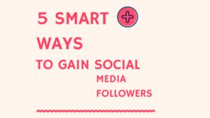 5 Smart Ways to Gain Social Media Followers